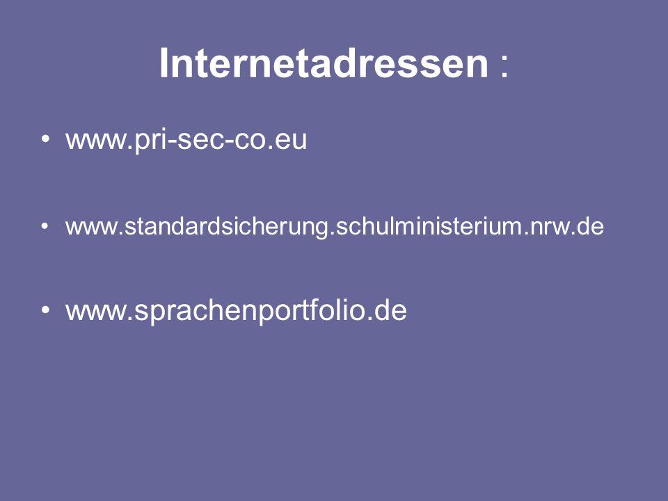 Internetadressen : www.pri-sec-co.eu www.standardsicherung.schulministerium.nrw.de www.sprachenportfolio.de