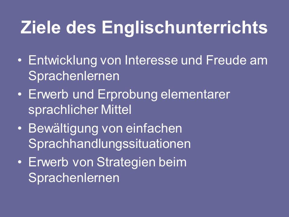 Ziele des Englischunterrichts Entwicklung von Interesse und Freude am Sprachenlernen Erwerb und Erprobung elementarer sprachlicher Mittel Bewältigung