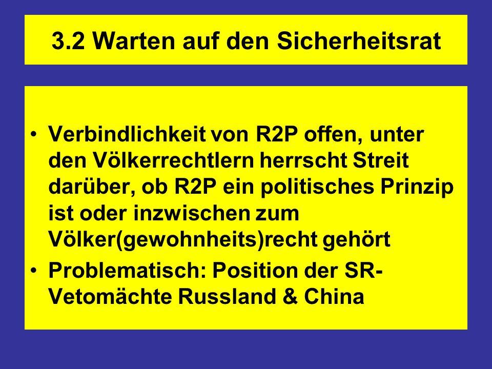 3.2 Warten auf den Sicherheitsrat Verbindlichkeit von R2P offen, unter den Völkerrechtlern herrscht Streit darüber, ob R2P ein politisches Prinzip ist