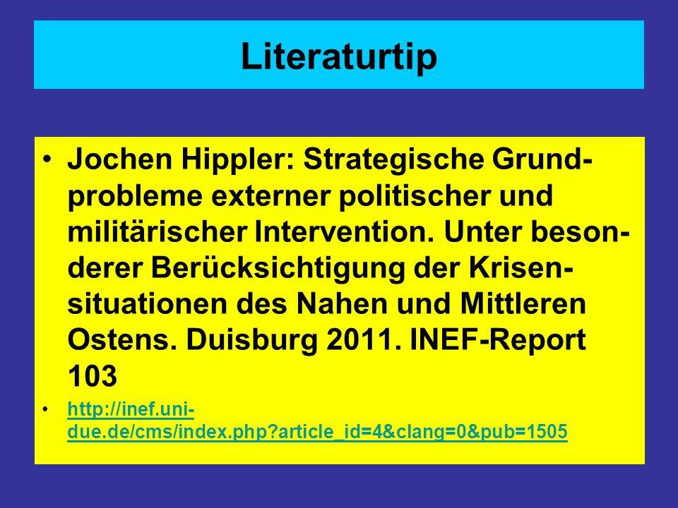 Literaturtip Jochen Hippler: Strategische Grund- probleme externer politischer und militärischer Intervention. Unter beson- derer Berücksichtigung der