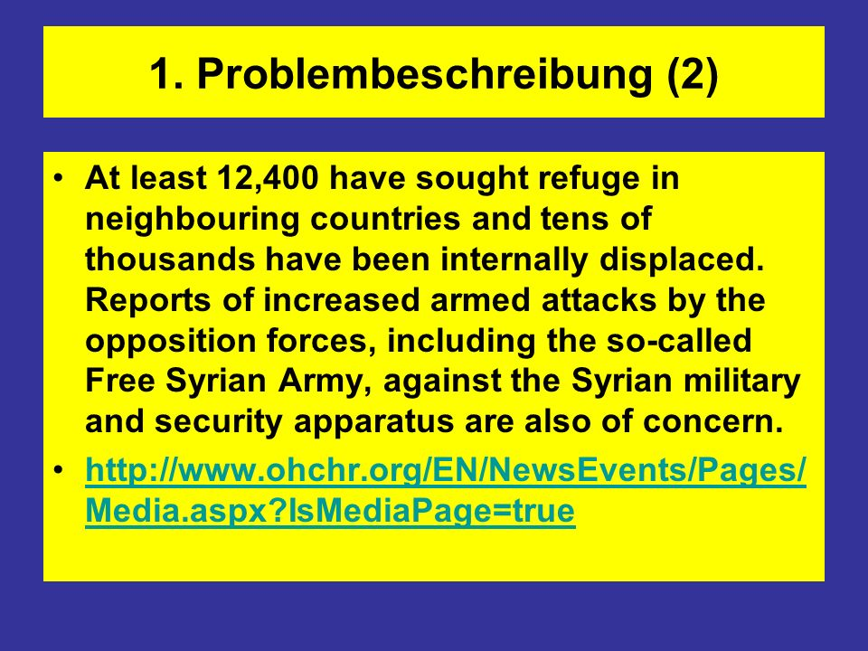 1. Problembeschreibung (2) At least 12,400 have sought refuge in neighbouring countries and tens of thousands have been internally displaced. Reports