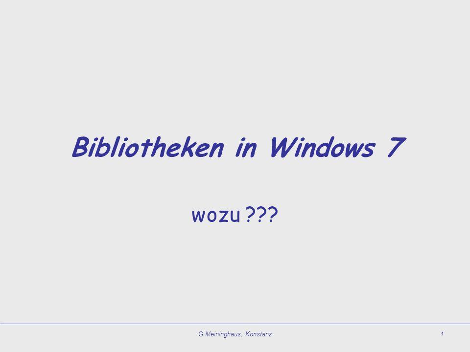 G.Meininghaus, Konstanz1 Bibliotheken in Windows 7 wozu ???
