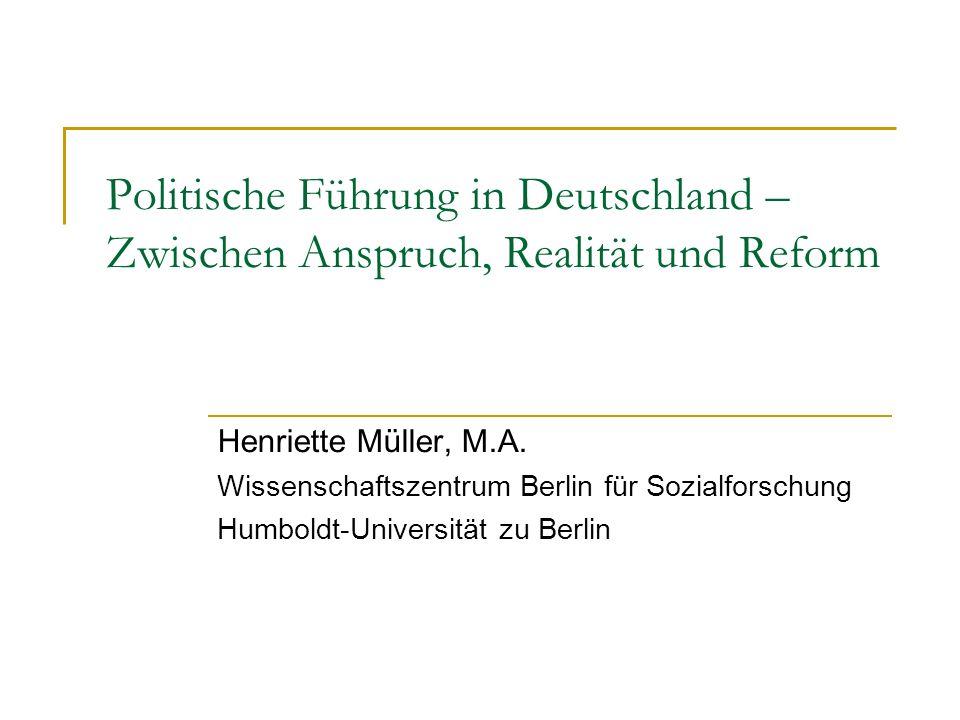 Politische Führung in Deutschland – Zwischen Anspruch, Realität und Reform Henriette Müller, M.A. Wissenschaftszentrum Berlin für Sozialforschung Humb