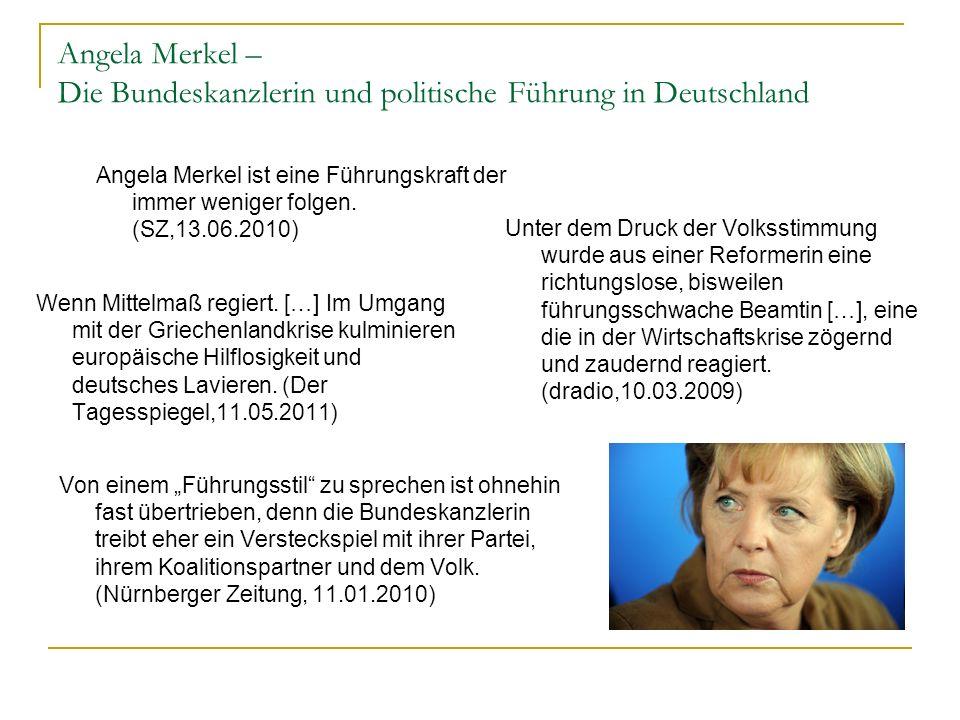 Angela Merkel – Die Bundeskanzlerin und politische Führung in Deutschland Angela Merkel ist eine Führungskraft der immer weniger folgen. (SZ,13.06.201