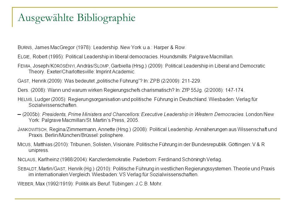 Ausgewählte Bibliographie B URNS, James MacGregor (1978): Leadership. New York u.a.: Harper & Row. E LGIE, Robert (1995): Political Leadership in libe