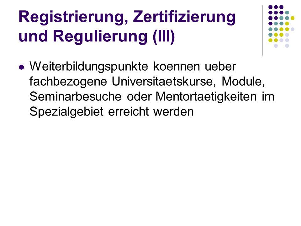 Registrierung, Zertifizierung und Regulierung (III) Weiterbildungspunkte koennen ueber fachbezogene Universitaetskurse, Module, Seminarbesuche oder Me