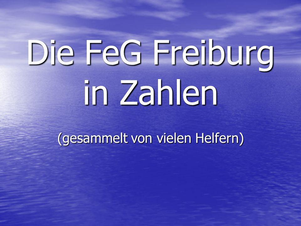 Die FeG Freiburg in Zahlen (gesammelt von vielen Helfern)