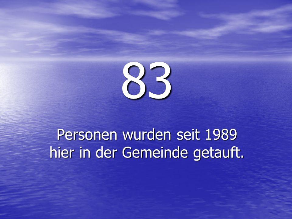 83 Personen wurden seit 1989 hier in der Gemeinde getauft.