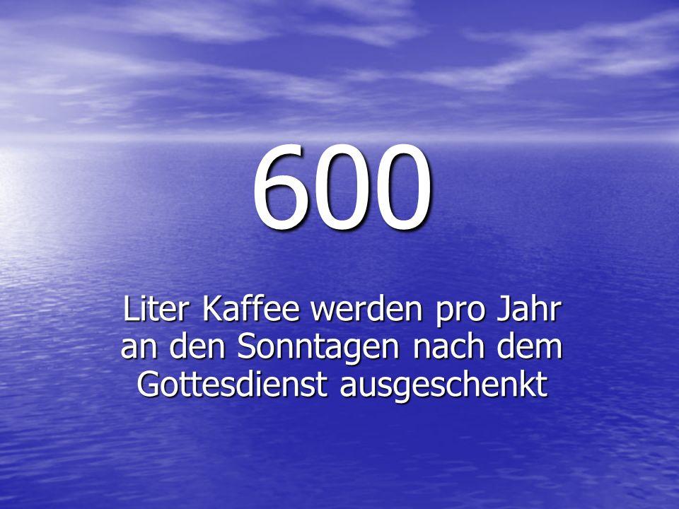 600 Liter Kaffee werden pro Jahr an den Sonntagen nach dem Gottesdienst ausgeschenkt