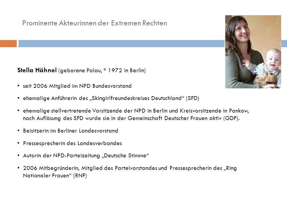 Prominente Akteurinnen der Extremen Rechten Stella Hähnel (geborene Palau, * 1972 in Berlin) seit 2006 Mitglied im NPD Bundesvorstand ehemalige Anführ