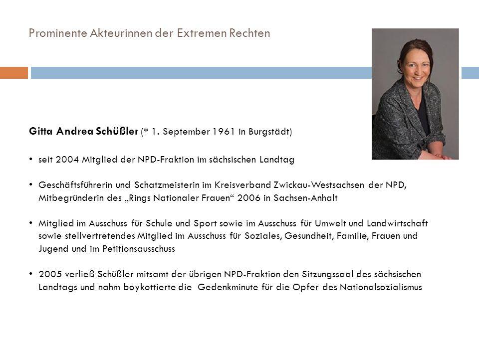 Prominente Akteurinnen der Extremen Rechten Gitta Andrea Schüßler (* 1. September 1961 in Burgstädt) seit 2004 Mitglied der NPD-Fraktion im sächsische
