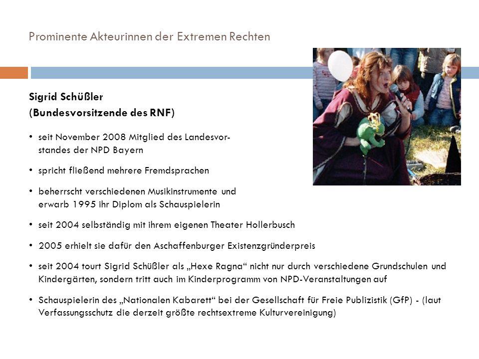 Prominente Akteurinnen der Extremen Rechten Sigrid Schüßler (Bundesvorsitzende des RNF) seit November 2008 Mitglied des Landesvor- standes der NPD Bay