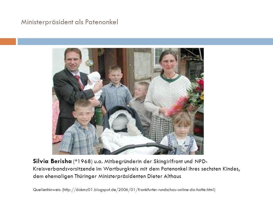 Ministerpräsident als Patenonkel Silvia Berisha (*1968) u.a. Mitbegründerin der Skingirlfront und NPD- Kreisverbandsvorsitzende im Wartburgkreis mit d