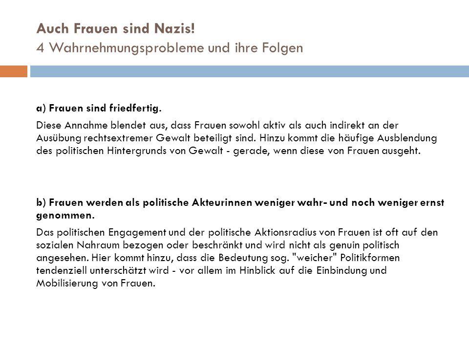Auch Frauen sind Nazis! 4 Wahrnehmungsprobleme und ihre Folgen a) Frauen sind friedfertig. Diese Annahme blendet aus, dass Frauen sowohl aktiv als auc