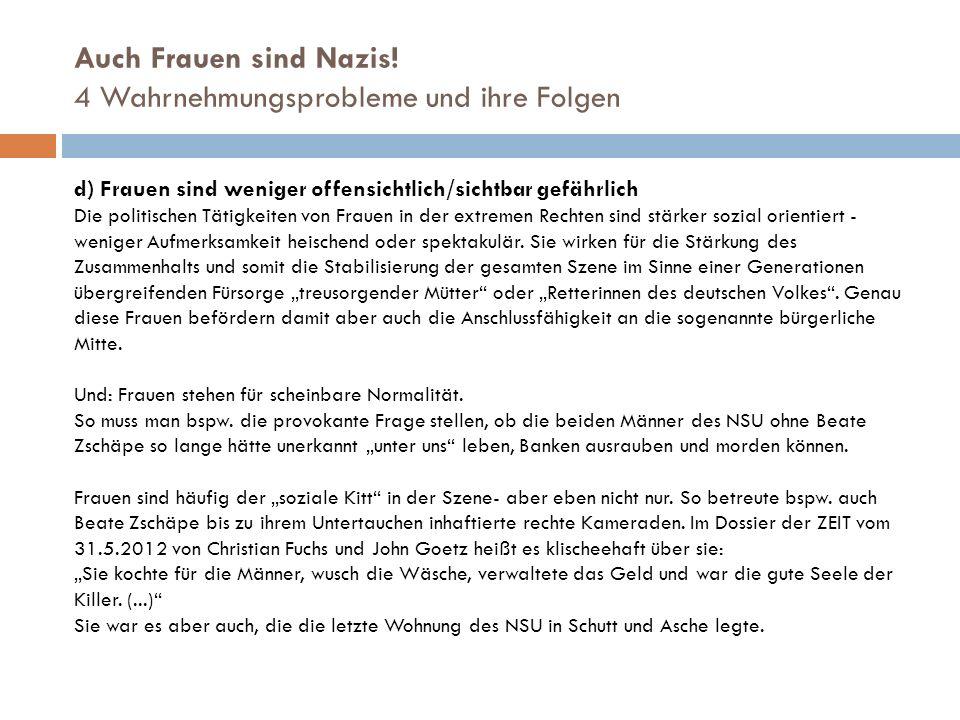Auch Frauen sind Nazis! 4 Wahrnehmungsprobleme und ihre Folgen d) Frauen sind weniger offensichtlich/sichtbar gefährlich Die politischen Tätigkeiten v