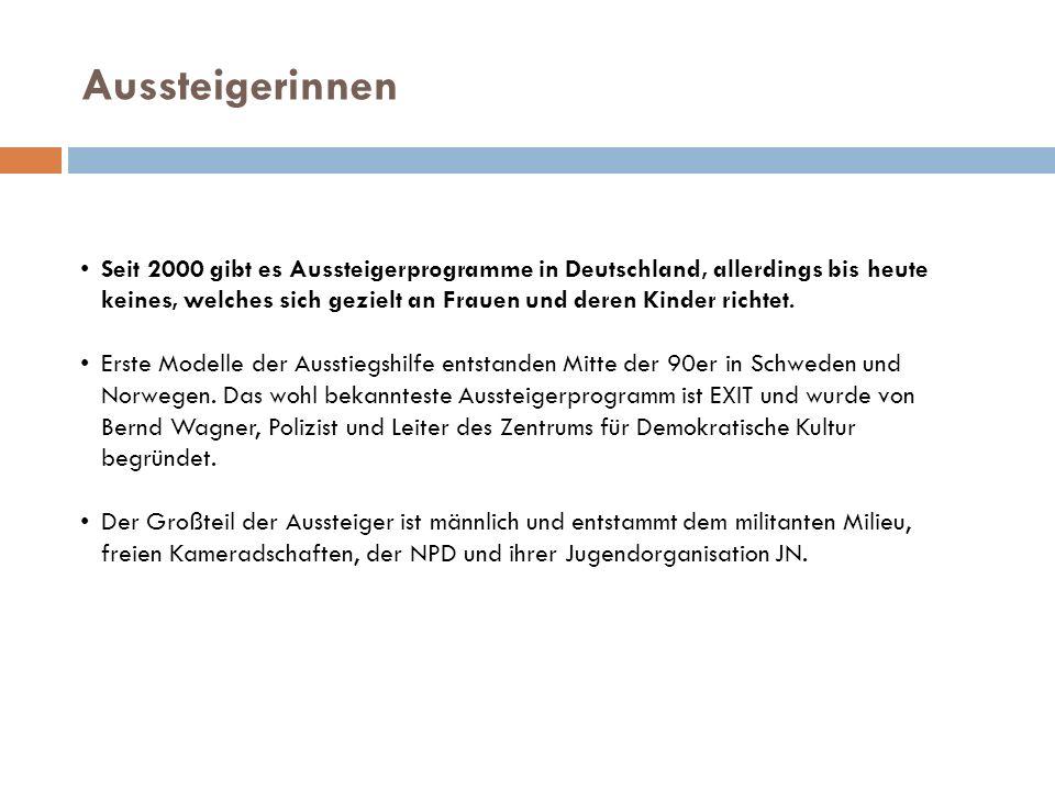 Aussteigerinnen Seit 2000 gibt es Aussteigerprogramme in Deutschland, allerdings bis heute keines, welches sich gezielt an Frauen und deren Kinder ric