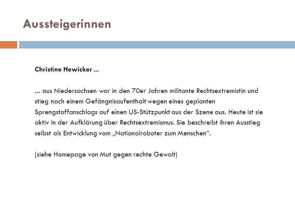 Aussteigerinnen Christine Hewicker...... aus Niedersachsen war in den 70er Jahren militante Rechtsextremistin und stieg nach einem Gefängnisaufenthalt