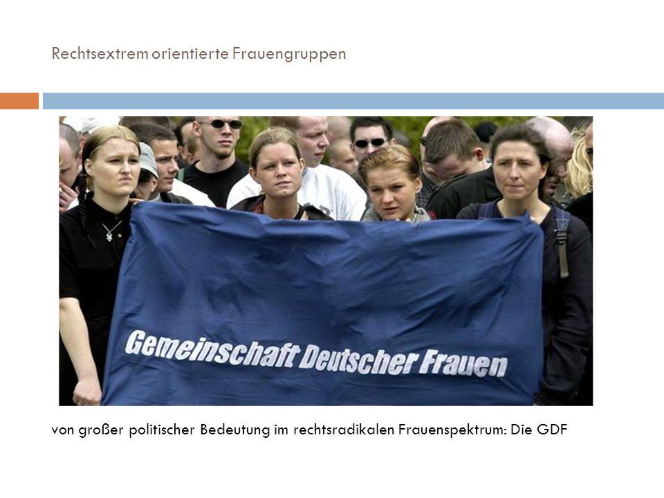 Rechtsextrem orientierte Frauengruppen von großer politischer Bedeutung im rechtsradikalen Frauenspektrum: Die GDF