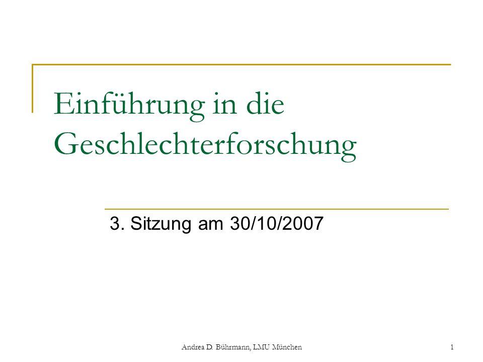 Andrea D. Bührmann, LMU München1 Einführung in die Geschlechterforschung 3. Sitzung am 30/10/2007