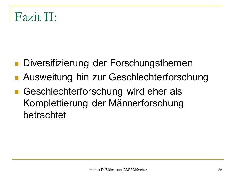 Andrea D. Bührmann, LMU München 20 Fazit II: Diversifizierung der Forschungsthemen Ausweitung hin zur Geschlechterforschung Geschlechterforschung wird
