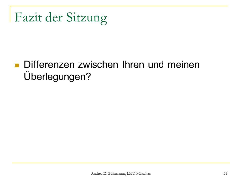 Andrea D. Bührmann, LMU München 28 Fazit der Sitzung Differenzen zwischen Ihren und meinen Überlegungen?