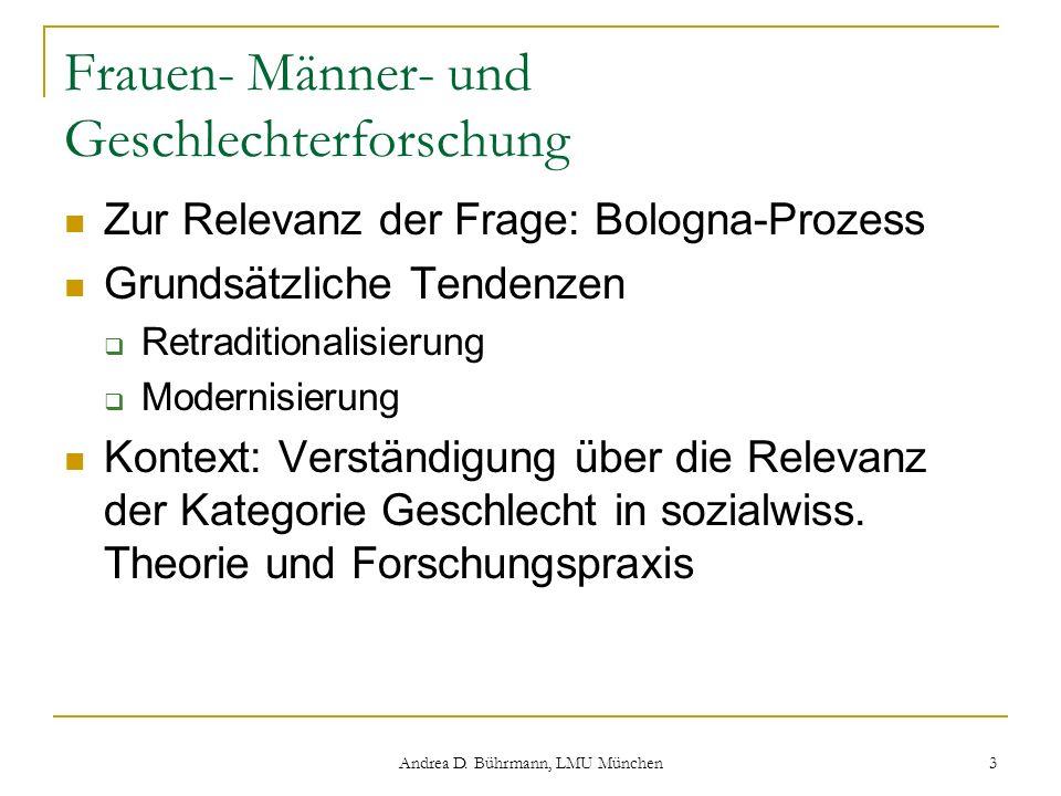 Andrea D. Bührmann, LMU München 3 Frauen- Männer- und Geschlechterforschung Zur Relevanz der Frage: Bologna-Prozess Grundsätzliche Tendenzen Retraditi