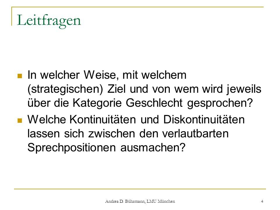 Andrea D. Bührmann, LMU München 4 Leitfragen In welcher Weise, mit welchem (strategischen) Ziel und von wem wird jeweils über die Kategorie Geschlecht
