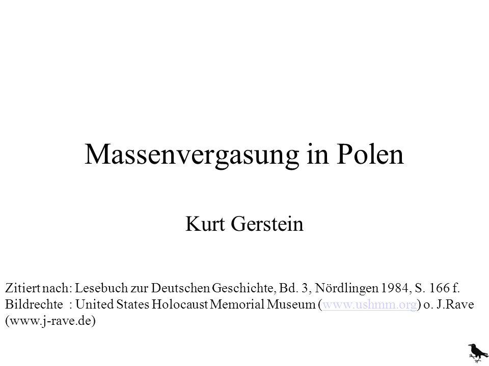 Massenvergasung in Polen Kurt Gerstein Zitiert nach: Lesebuch zur Deutschen Geschichte, Bd. 3, Nördlingen 1984, S. 166 f. Bildrechte : United States H