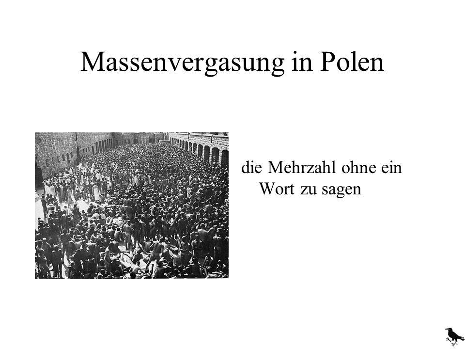 Massenvergasung in Polen die Mehrzahl ohne ein Wort zu sagen