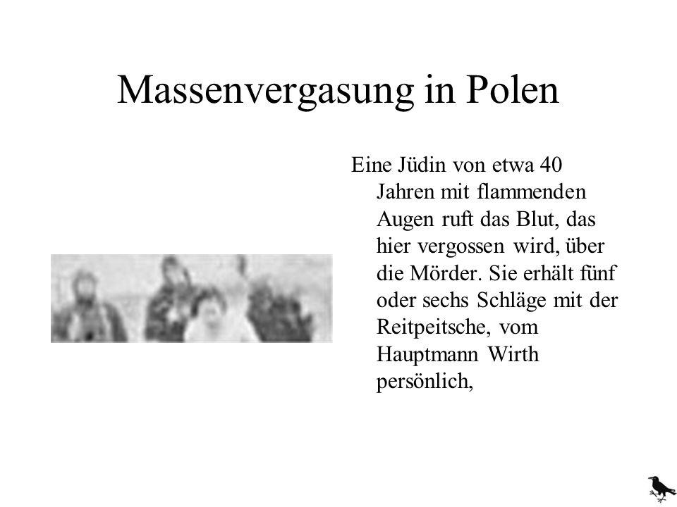 Massenvergasung in Polen Eine Jüdin von etwa 40 Jahren mit flammenden Augen ruft das Blut, das hier vergossen wird, über die Mörder. Sie erhält fünf o