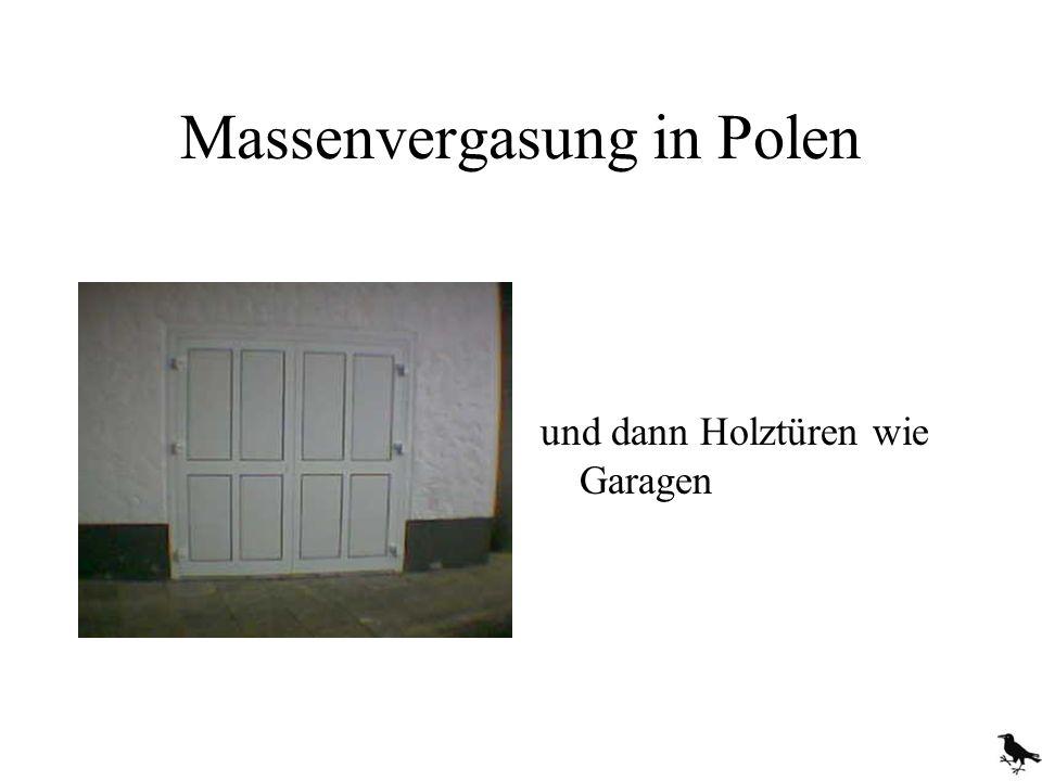 Massenvergasung in Polen und dann Holztüren wie Garagen