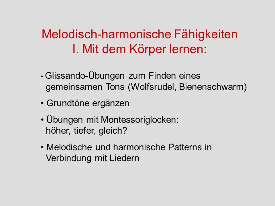 Melodisch-harmonische Fähigkeiten I. Mit dem Körper lernen: Glissando-Übungen zum Finden eines gemeinsamen Tons (Wolfsrudel, Bienenschwarm) Grundtöne
