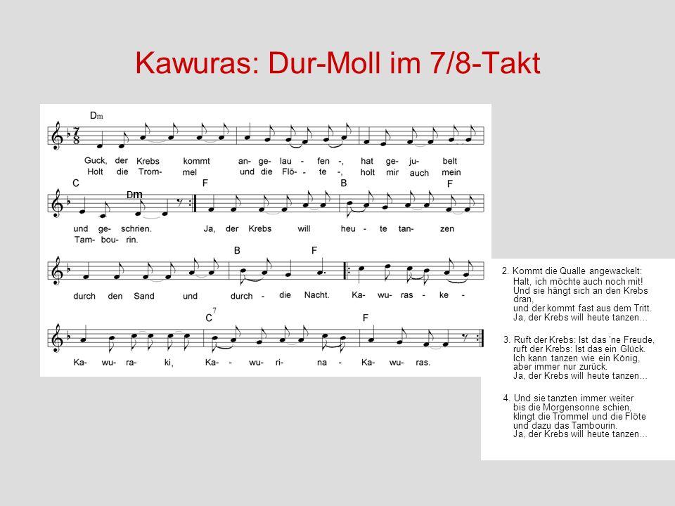 Kawuras: Dur-Moll im 7/8-Takt 2. Kommt die Qualle angewackelt: Halt, ich möchte auch noch mit! Und sie hängt sich an den Krebs dran, und der kommt fas