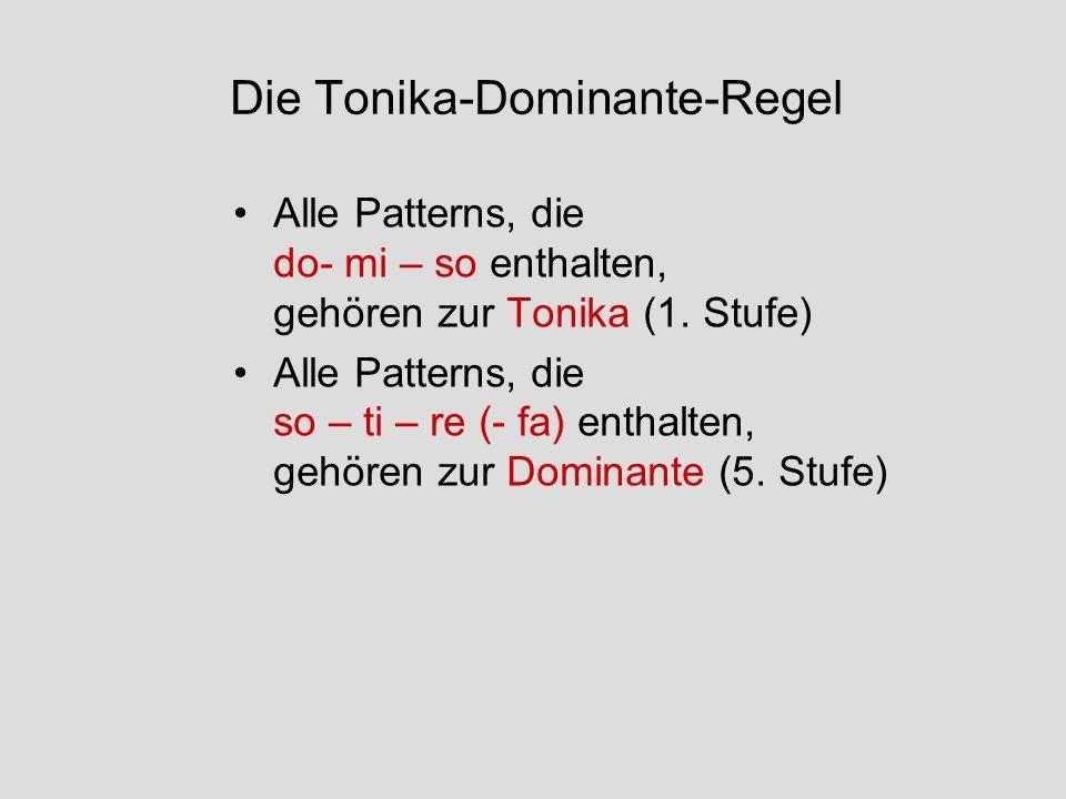 Die Tonika-Dominante-Regel Alle Patterns, die do- mi – so enthalten, gehören zur Tonika (1. Stufe) Alle Patterns, die so – ti – re (- fa) enthalten, g
