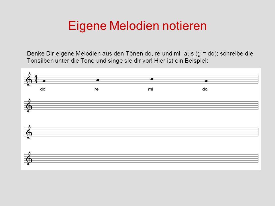 Eigene Melodien notieren Denke Dir eigene Melodien aus den Tönen do, re und mi aus (g = do); schreibe die Tonsilben unter die Töne und singe sie dir v