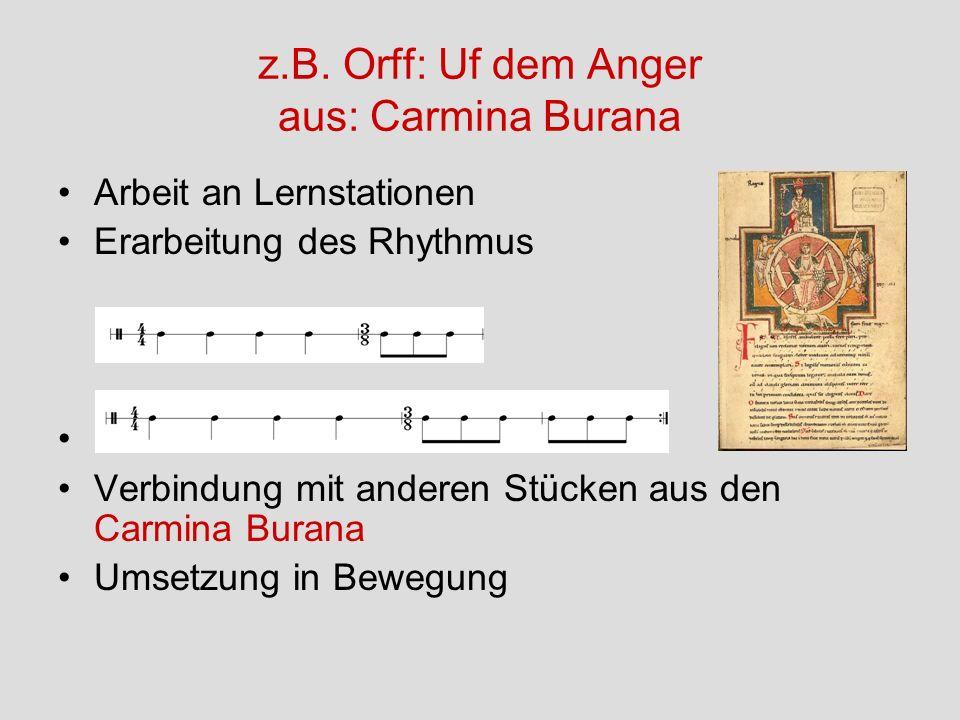 z.B. Orff: Uf dem Anger aus: Carmina Burana Arbeit an Lernstationen Erarbeitung des Rhythmus Klassenmusizieren Verbindung mit anderen Stücken aus den