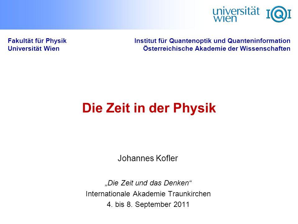 Die Zeit in der Physik Fakultät für Physik Universität Wien Institut für Quantenoptik und Quanteninformation Österreichische Akademie der Wissenschaft