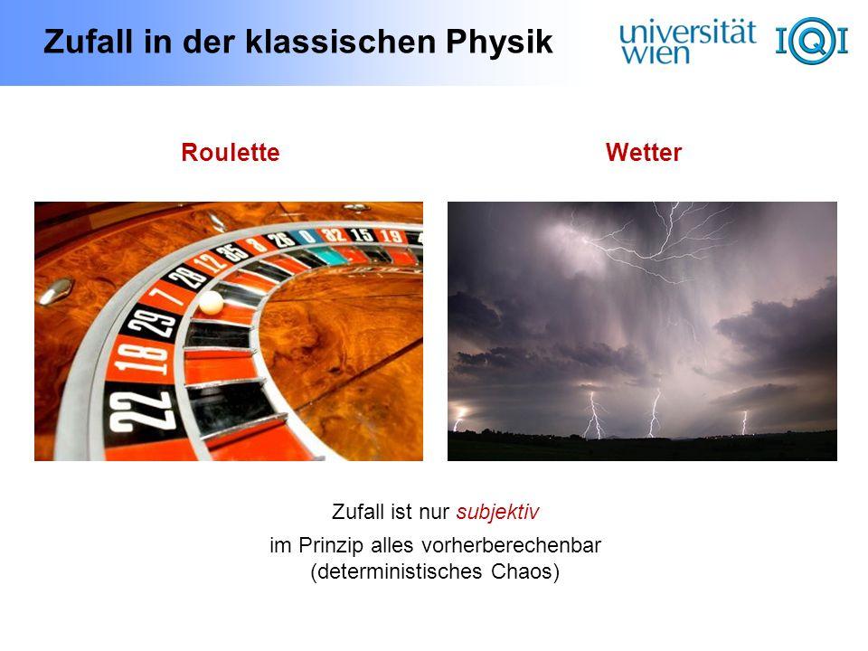 Zufall in der klassischen Physik RouletteWetter Zufall ist nur subjektiv im Prinzip alles vorherberechenbar (deterministisches Chaos)