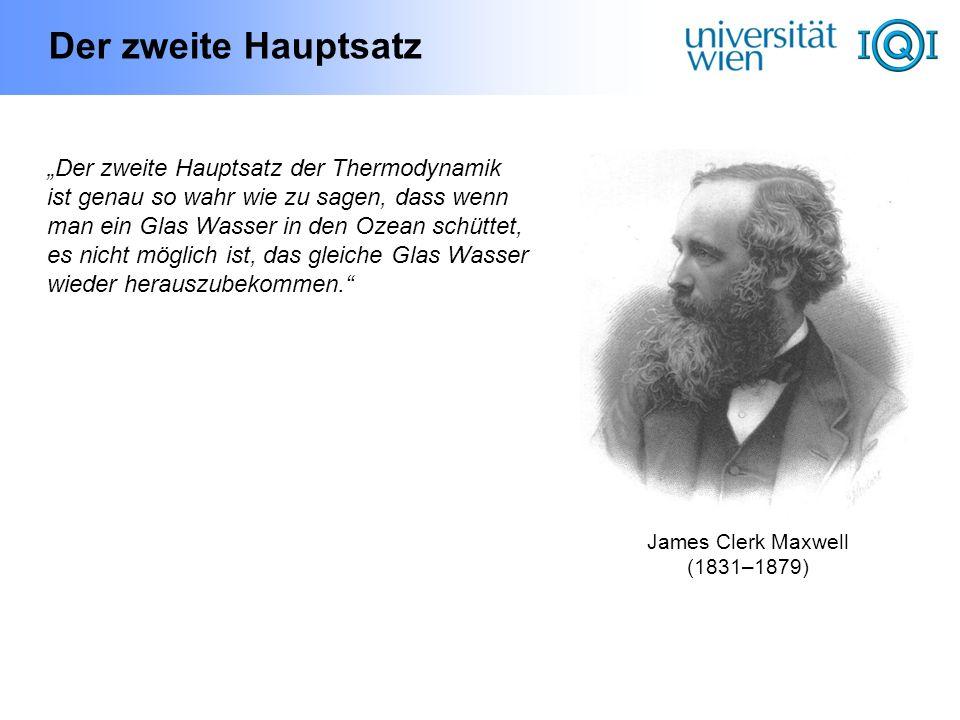 Der zweite Hauptsatz James Clerk Maxwell (1831–1879) Der zweite Hauptsatz der Thermodynamik ist genau so wahr wie zu sagen, dass wenn man ein Glas Was