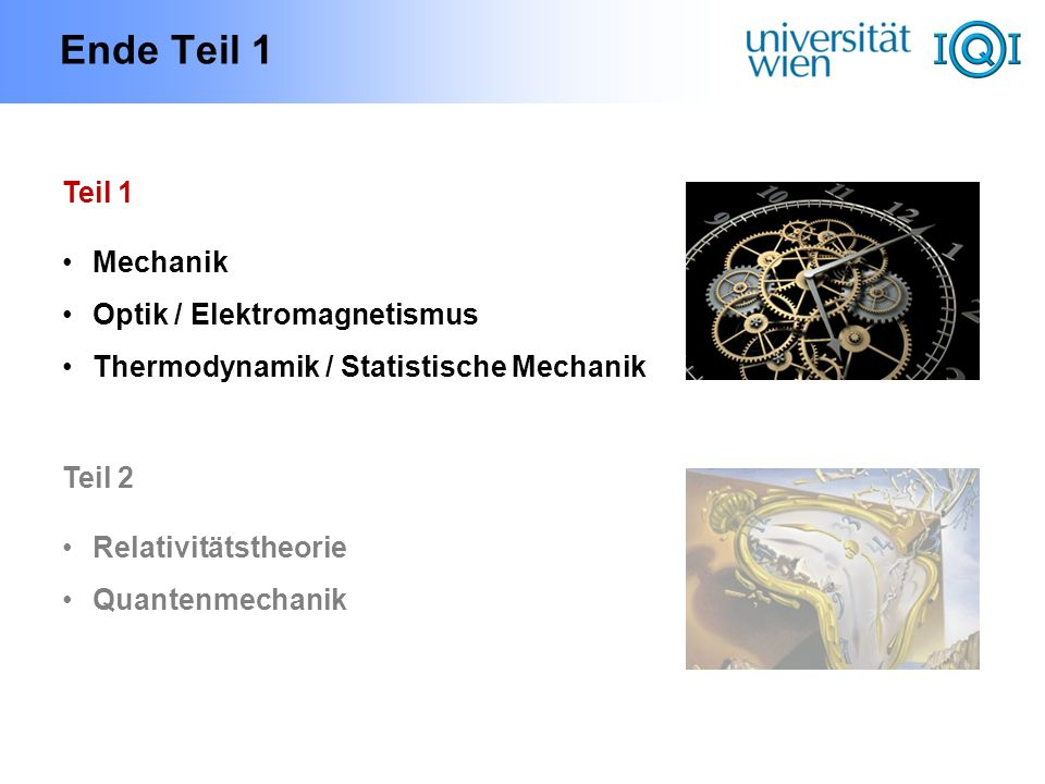 Ende Teil 1 Teil 1 Mechanik Optik / Elektromagnetismus Thermodynamik / Statistische Mechanik Teil 2 Relativitätstheorie Quantenmechanik