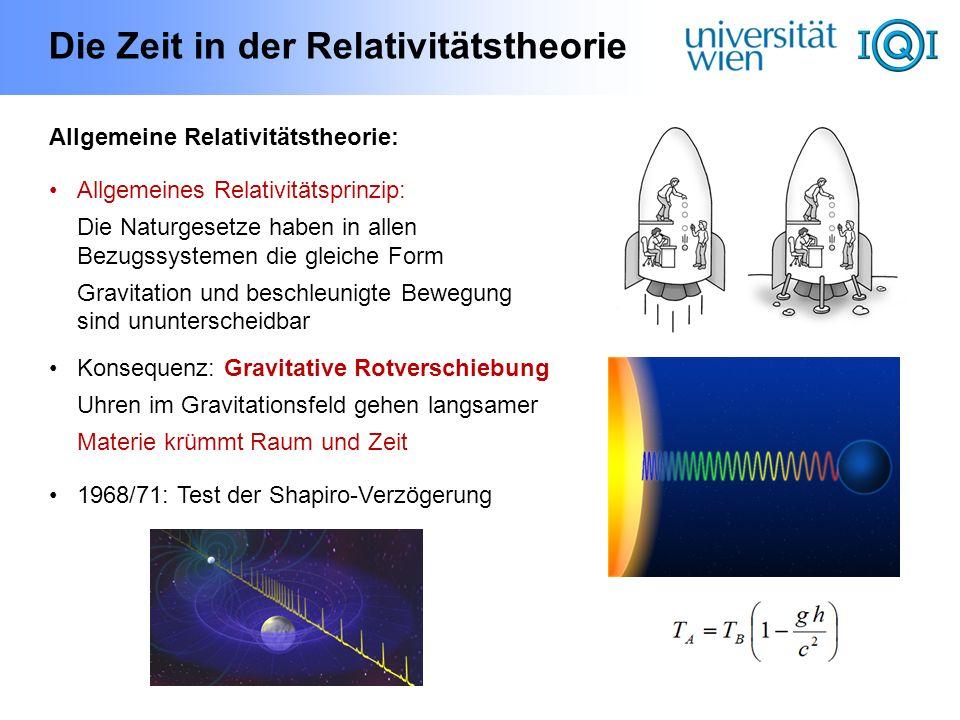 Die Zeit in der Relativitätstheorie Allgemeine Relativitätstheorie: Allgemeines Relativitätsprinzip: Die Naturgesetze haben in allen Bezugssystemen di