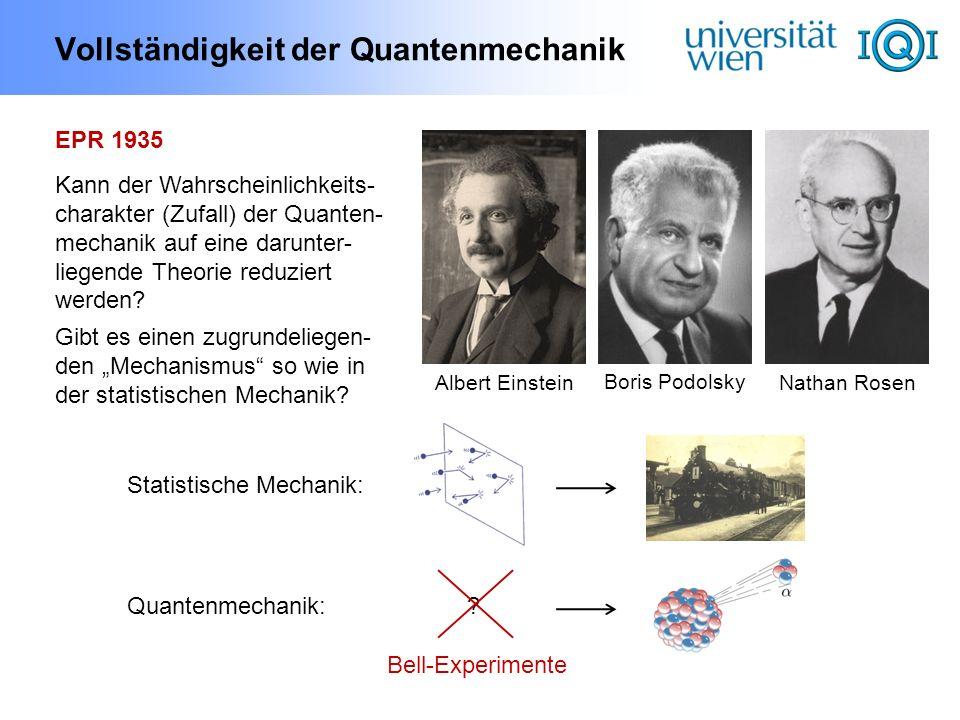 Vollständigkeit der Quantenmechanik EPR 1935 Kann der Wahrscheinlichkeits- charakter (Zufall) der Quanten- mechanik auf eine darunter- liegende Theori
