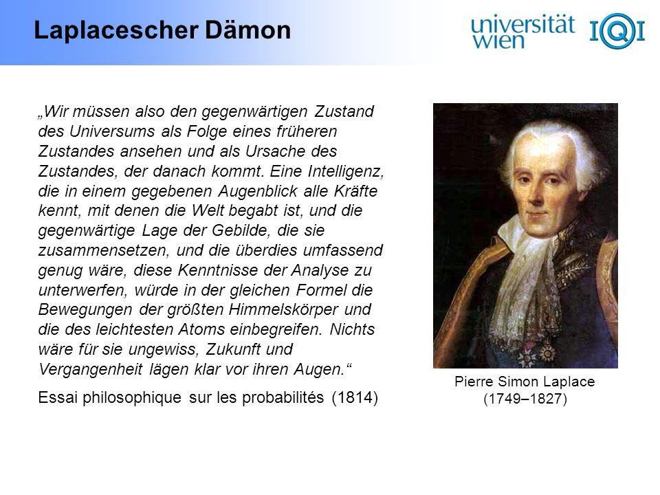 Laplacescher Dämon Pierre Simon Laplace (1749–1827) Wir müssen also den gegenwärtigen Zustand des Universums als Folge eines früheren Zustandes ansehe