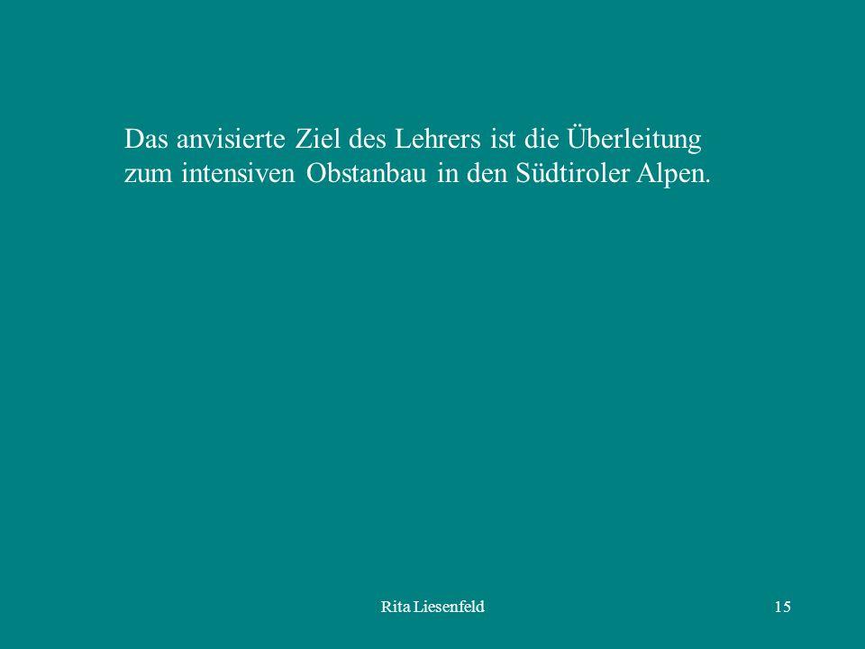 Rita Liesenfeld15 Das anvisierte Ziel des Lehrers ist die Überleitung zum intensiven Obstanbau in den Südtiroler Alpen.