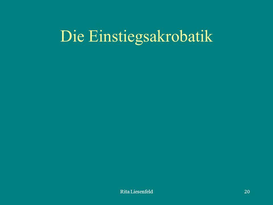 Rita Liesenfeld20 Die Einstiegsakrobatik