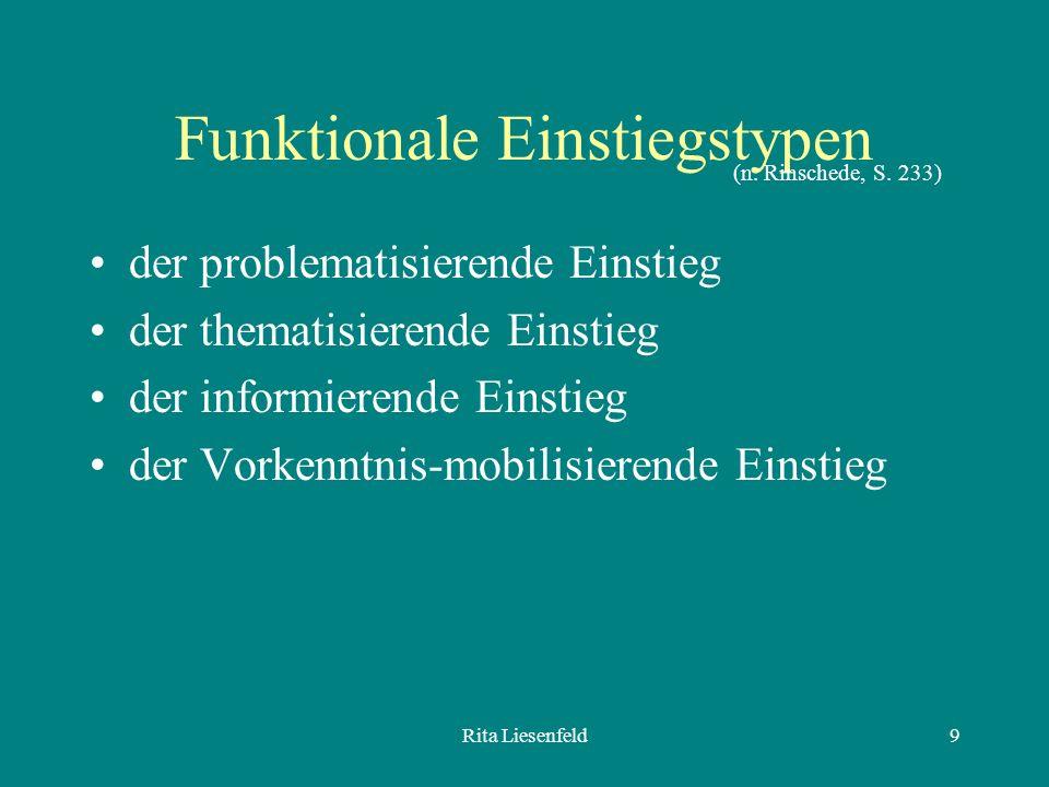 Rita Liesenfeld9 Funktionale Einstiegstypen der problematisierende Einstieg der thematisierende Einstieg der informierende Einstieg der Vorkenntnis-mobilisierende Einstieg (n.