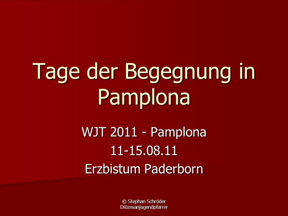 © Stephan Schröder Diözesanjugendpfarrer Tage der Begegnung in Pamplona WJT 2011 - Pamplona 11-15.08.11 Erzbistum Paderborn