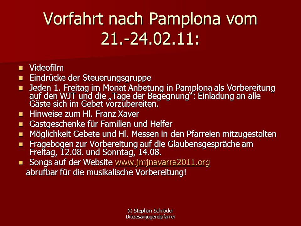 © Stephan Schröder Diözesanjugendpfarrer Vorfahrt nach Pamplona vom 21.-24.02.11: Videofilm Videofilm Eindrücke der Steuerungsgruppe Eindrücke der Ste