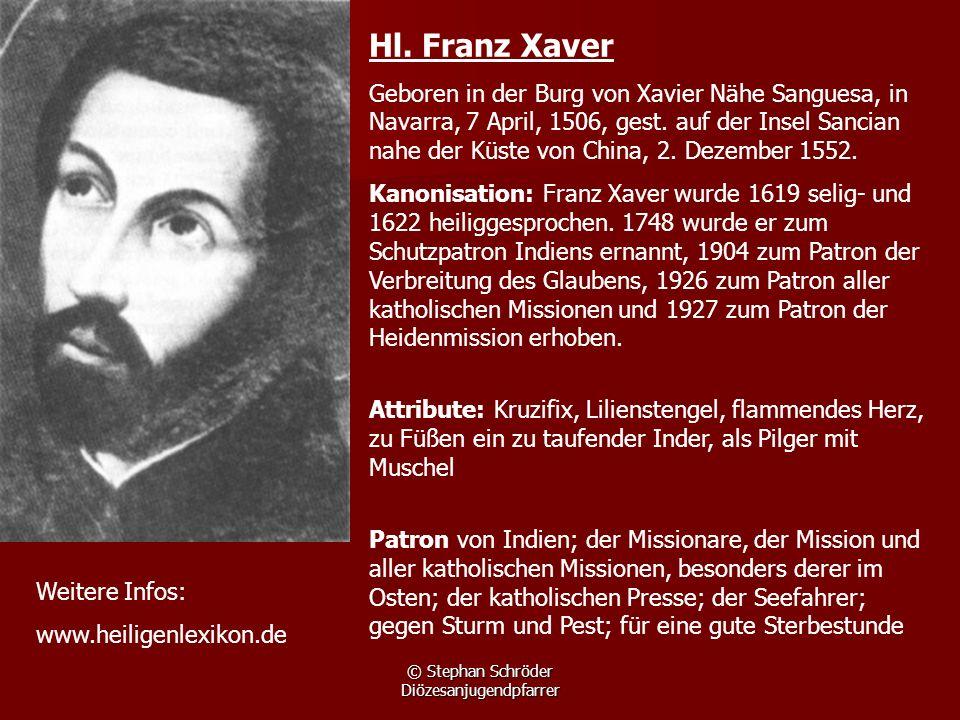 © Stephan Schröder Diözesanjugendpfarrer Hl. Franz Xaver Geboren in der Burg von Xavier Nähe Sanguesa, in Navarra, 7 April, 1506, gest. auf der Insel