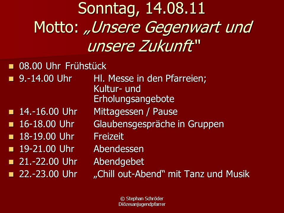 © Stephan Schröder Diözesanjugendpfarrer Sonntag, 14.08.11 Motto: Unsere Gegenwart und unsere Zukunft 08.00 UhrFrühstück 08.00 UhrFrühstück 9.-14.00 U
